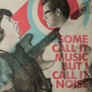 Some Call it Music but I Call it Noise by Troy DeRose